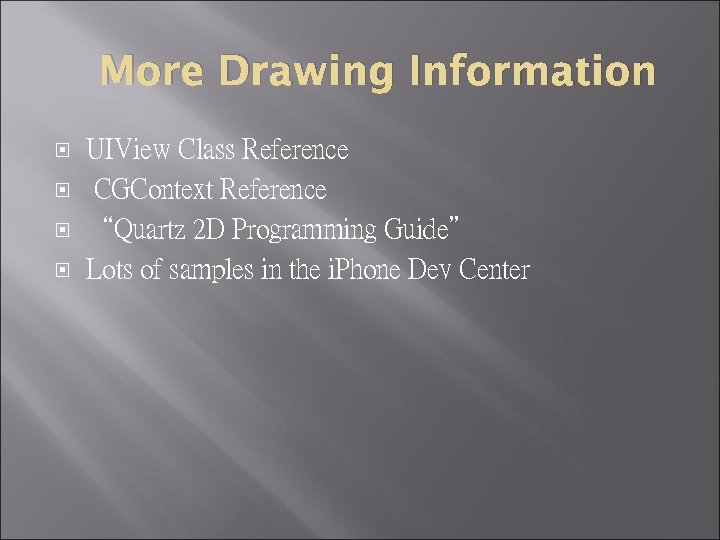 "More Drawing Information UIView Class Reference CGContext Reference ""Quartz 2 D Programming Guide"" Lots"