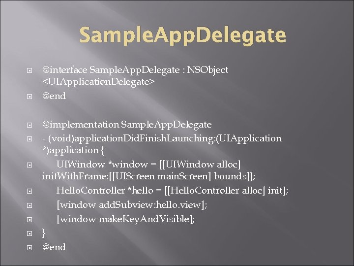 Sample. App. Delegate @interface Sample. App. Delegate : NSObject <UIApplication. Delegate> @end @implementation Sample.