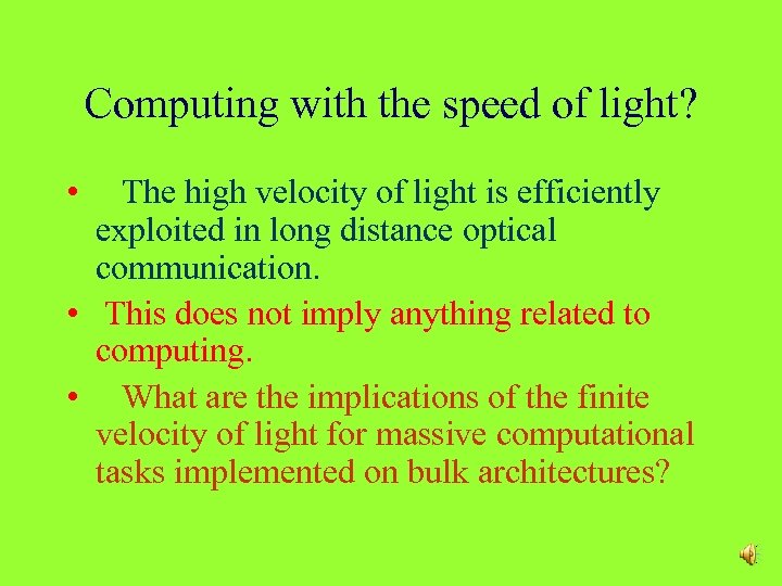 Computing with the speed of light? • The high velocity of light is efficiently