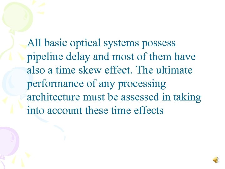 All basic optical systems possess pipeline delay and most of them have also a