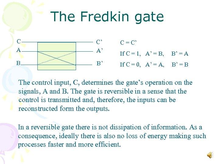 The Fredkin gate C A C' A' C = C' If C = 1,