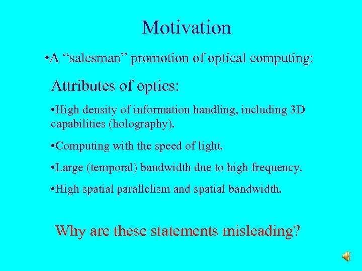 "Motivation • A ""salesman"" promotion of optical computing: Attributes of optics: • High density"