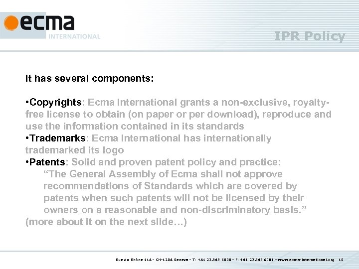 IPR Policy It has several components: • Copyrights: Ecma International grants a non-exclusive, royaltyfree