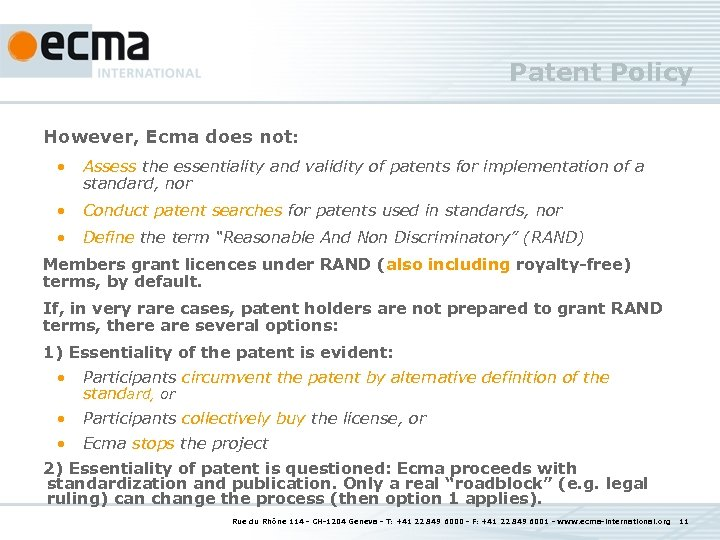 Patent Policy However, Ecma does not: • Assess the essentiality and validity of patents