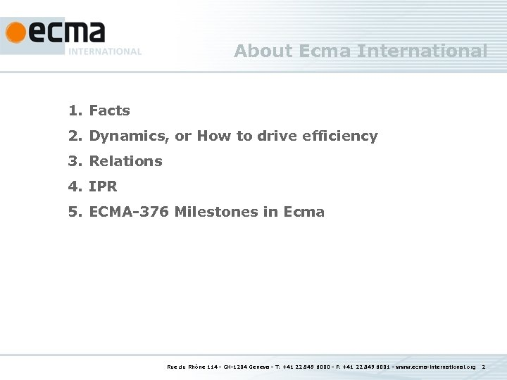 About Ecma International 1. Facts 2. Dynamics, or How to drive efficiency 3. Relations