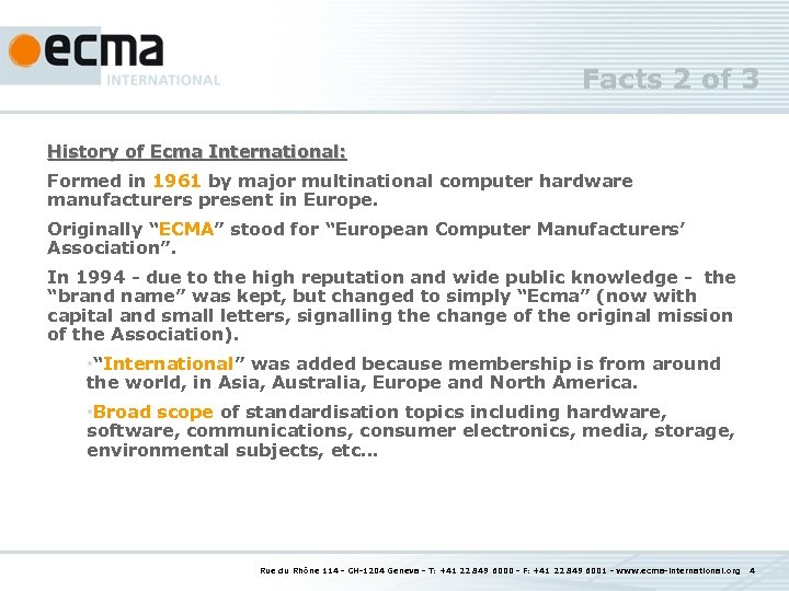 Facts 2 of 3 History of Ecma International: Formed in 1961 by major multinational