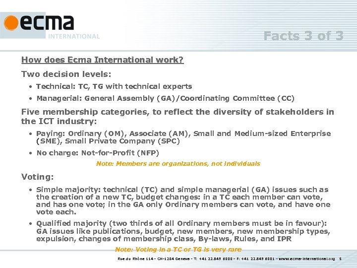 Facts 3 of 3 How does Ecma International work? Two decision levels: • Technical: