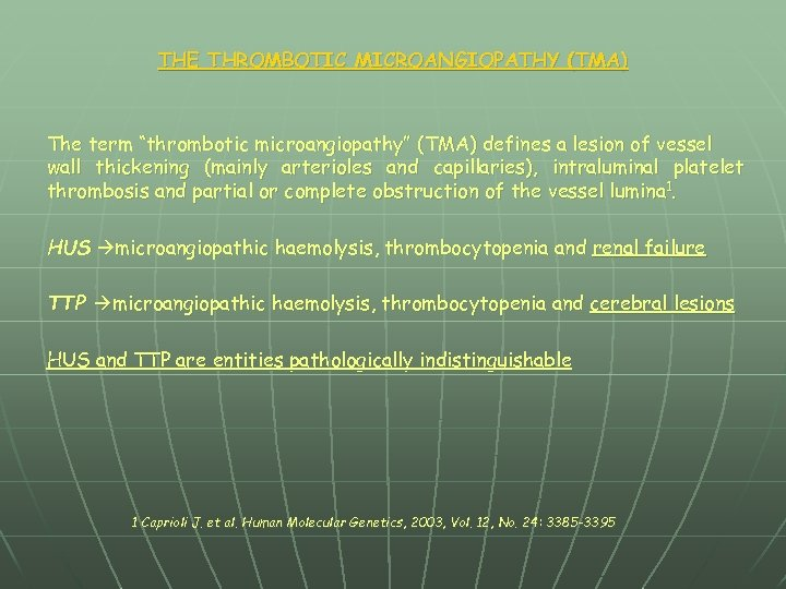 "THE THROMBOTIC MICROANGIOPATHY (TMA) The term ""thrombotic microangiopathy"" (TMA) defines a lesion of vessel"