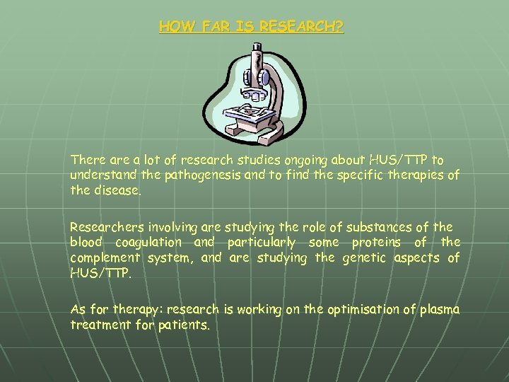 HOW FAR IS RESEARCH? There a lot of research studies ongoing about HUS/TTP to