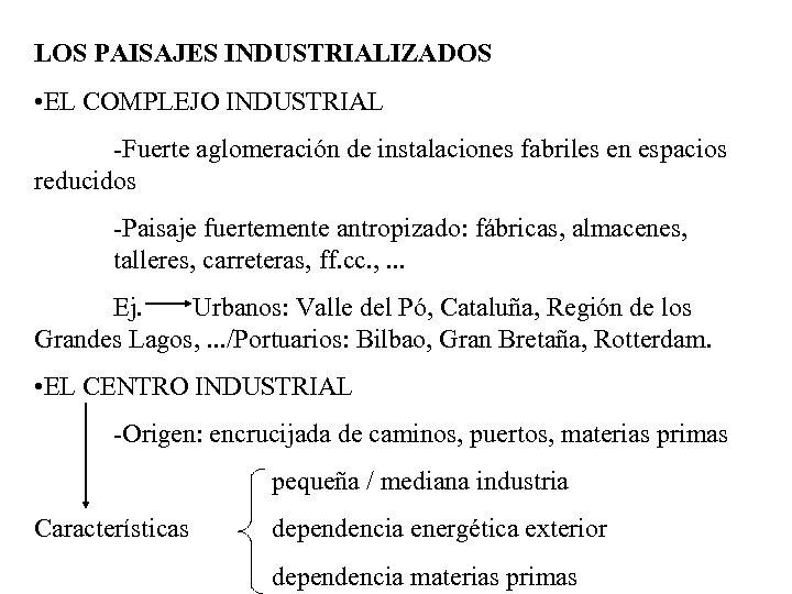 LOS PAISAJES INDUSTRIALIZADOS • EL COMPLEJO INDUSTRIAL -Fuerte aglomeración de instalaciones fabriles en espacios
