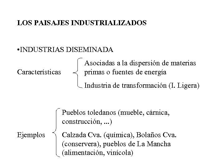 LOS PAISAJES INDUSTRIALIZADOS • INDUSTRIAS DISEMINADA Características Asociadas a la dispersión de materias primas
