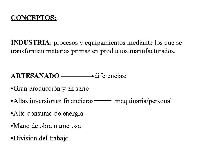 CONCEPTOS: INDUSTRIA: procesos y equipamientos mediante los que se transforman materias primas en productos