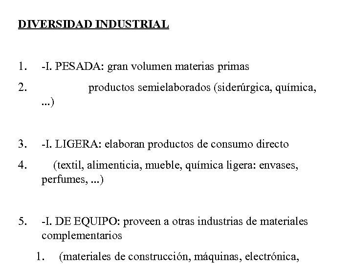 DIVERSIDAD INDUSTRIAL 1. -I. PESADA: gran volumen materias primas 2. productos semielaborados (siderúrgica, química,
