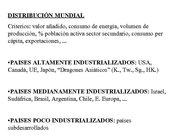 DISTRIBUCIÓN MUNDIAL Criterios: valor añadido, consumo de energía, volumen de producción, % población activa
