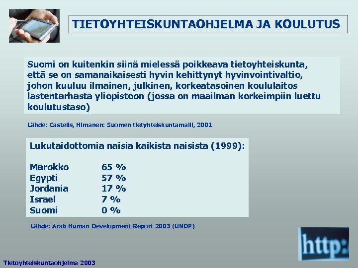 TIETOYHTEISKUNTAOHJELMA JA KOULUTUS Suomi on kuitenkin siinä mielessä poikkeava tietoyhteiskunta, että se on samanaikaisesti
