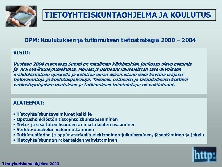 TIETOYHTEISKUNTAOHJELMA JA KOULUTUS OPM: Koulutuksen ja tutkimuksen tietostrategia 2000 – 2004 VISIO: Vuoteen 2004