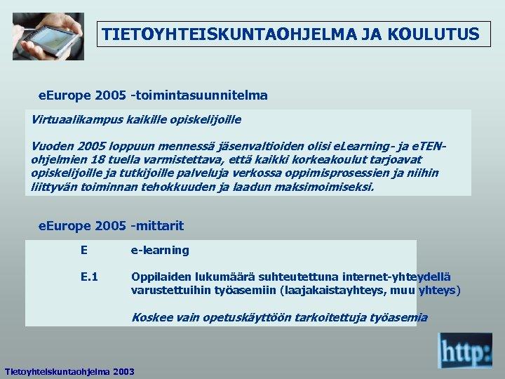 TIETOYHTEISKUNTAOHJELMA JA KOULUTUS e. Europe 2005 -toimintasuunnitelma Virtuaalikampus kaikille opiskelijoille Vuoden 2005 loppuun mennessä