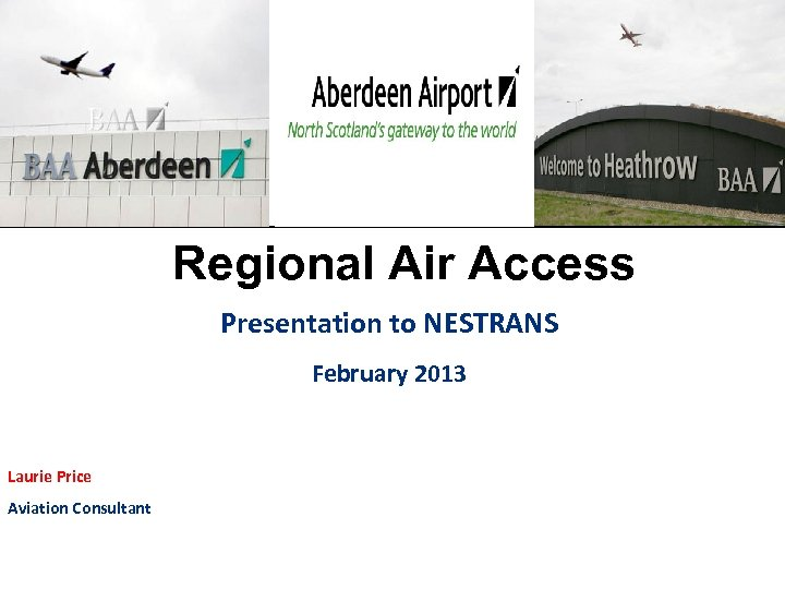 Regional Air Access Presentation to NESTRANS February 2013 Laurie Price Aviation Consultant
