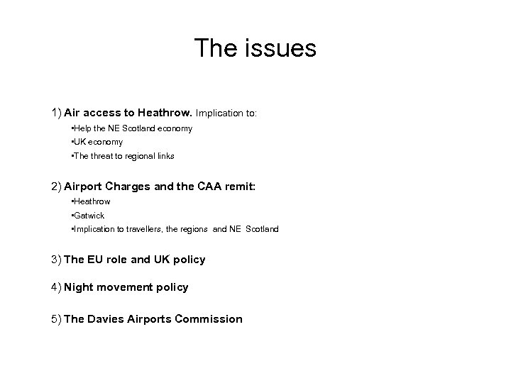 The issues 1) Air access to Heathrow. Implication to: • Help the NE Scotland