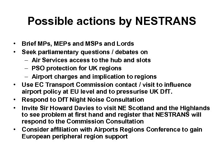 Possible actions by NESTRANS • Brief MPs, MEPs and MSPs and Lords • Seek