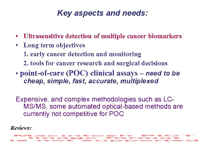 Key aspects and needs: • Ultrasensitive detection of multiple cancer biomarkers • Long term