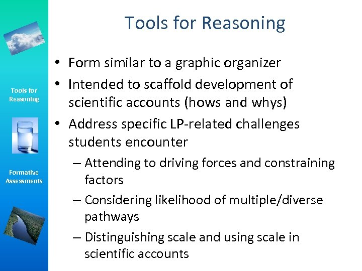Tools for Reasoning Formative Assessments • Form similar to a graphic organizer • Intended