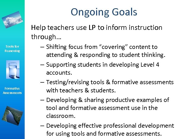 Ongoing Goals Help teachers use LP to inform instruction through… Tools for Reasoning Formative