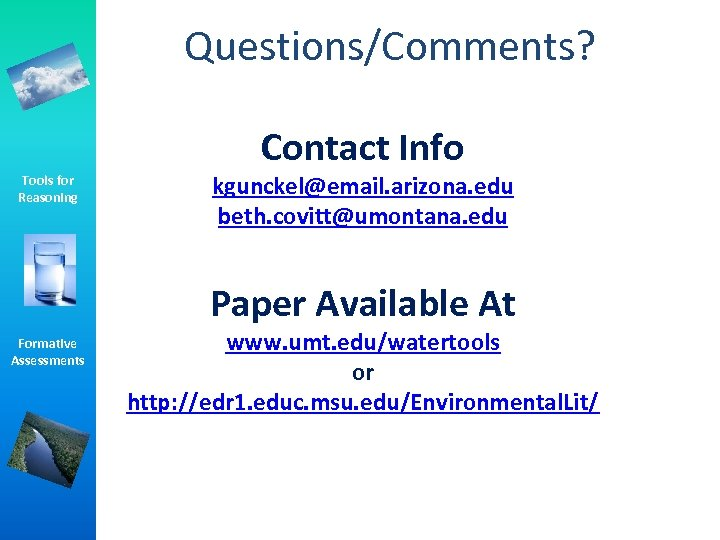 Questions/Comments? Contact Info Tools for Reasoning kgunckel@email. arizona. edu beth. covitt@umontana. edu Paper Available