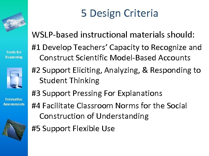 5 Design Criteria WSLP-based instructional materials should: Tools for Reasoning Formative Assessments #1 Develop