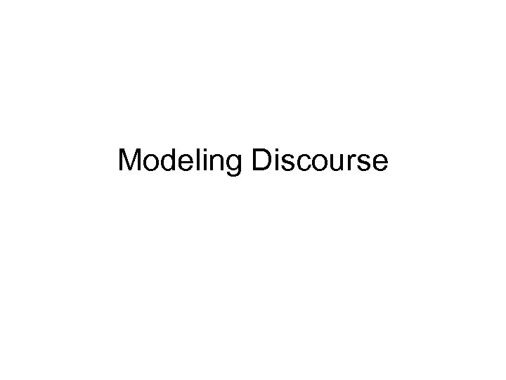 Modeling Discourse