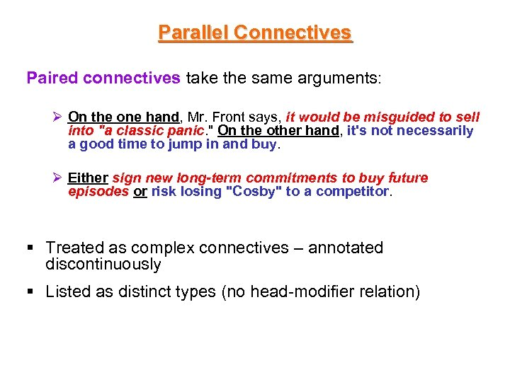 Parallel Connectives Paired connectives take the same arguments: Ø On the one hand, Mr.