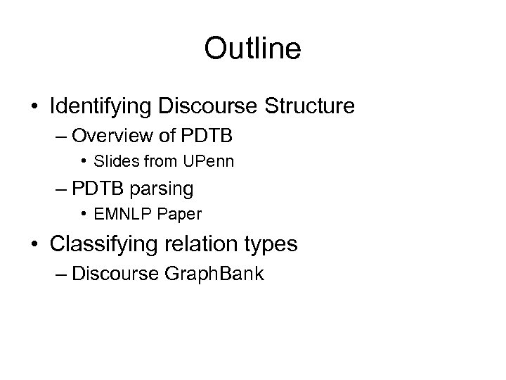 Outline • Identifying Discourse Structure – Overview of PDTB • Slides from UPenn –