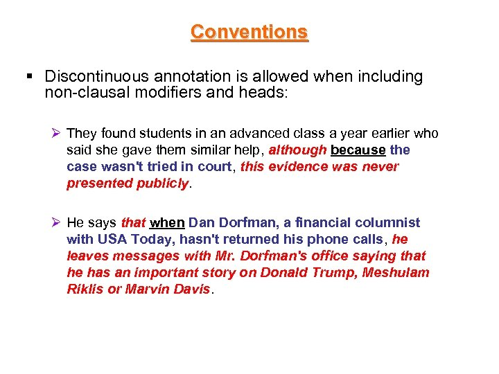 Conventions § Discontinuous annotation is allowed when including non-clausal modifiers and heads: Ø They