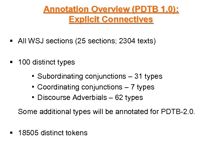Annotation Overview (PDTB 1. 0): Explicit Connectives § All WSJ sections (25 sections; 2304