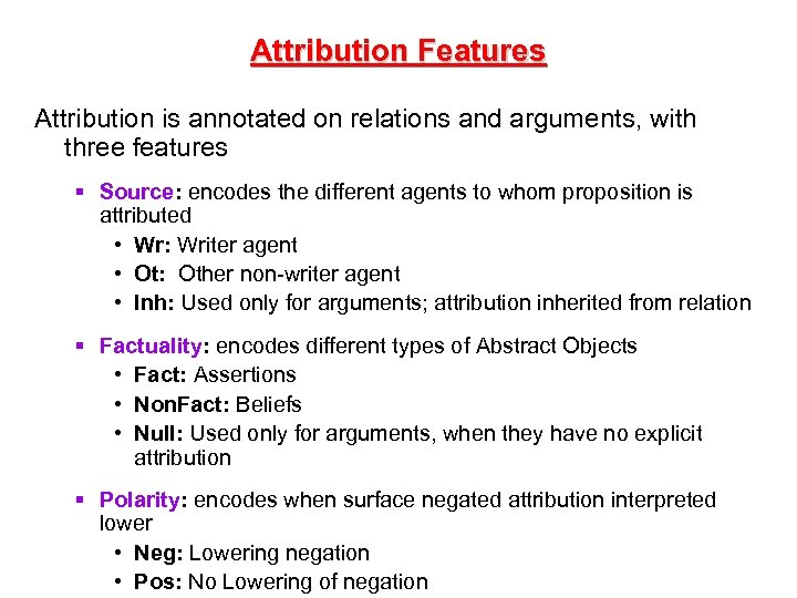Attribution Features Attribution is annotated on relations and arguments, with three features § Source: