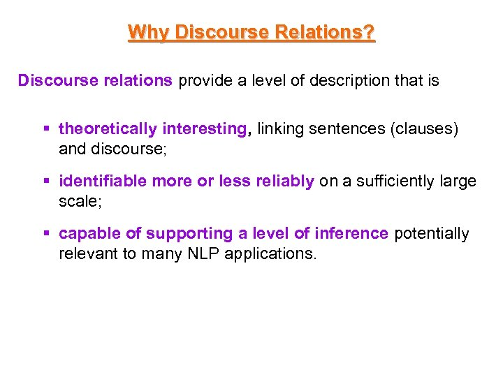 Why Discourse Relations? Discourse relations provide a level of description that is § theoretically