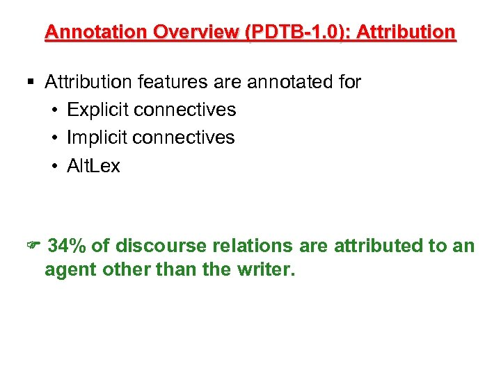 Annotation Overview (PDTB-1. 0): Attribution § Attribution features are annotated for • Explicit connectives