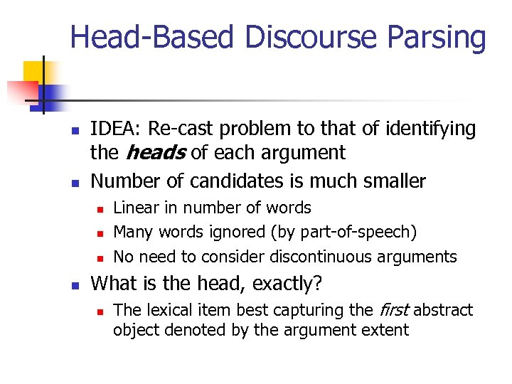 Head-Based Discourse Parsing n n IDEA: Re-cast problem to that of identifying the heads