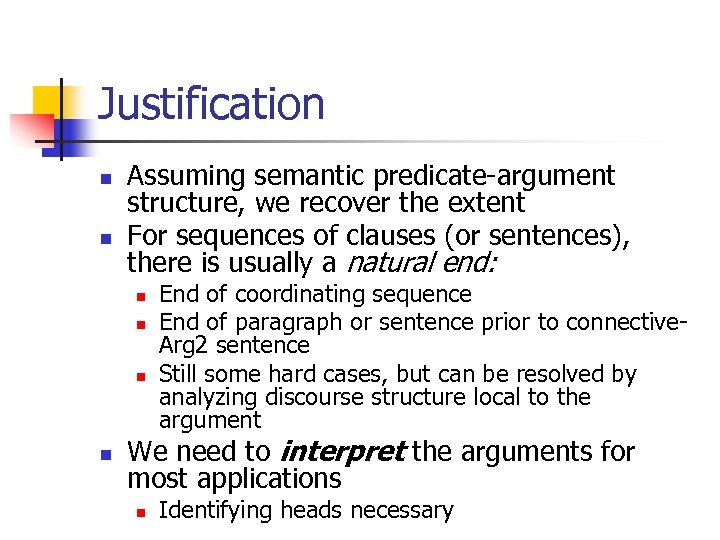 Justification n n Assuming semantic predicate-argument structure, we recover the extent For sequences of
