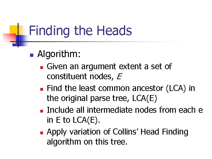 Finding the Heads n Algorithm: n n Given an argument extent a set of