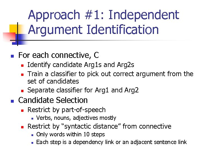 Approach #1: Independent Argument Identification n For each connective, C n n Identify candidate