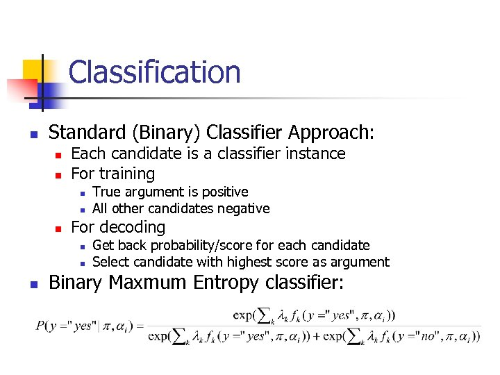 Classification n Standard (Binary) Classifier Approach: n n Each candidate is a classifier instance
