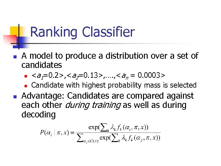 Ranking Classifier n A model to produce a distribution over a set of candidates