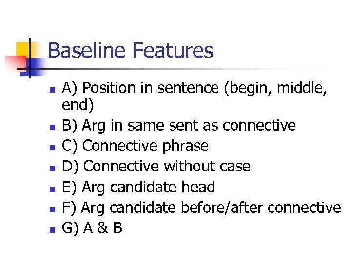 Baseline Features n n n n A) Position in sentence (begin, middle, end) B)