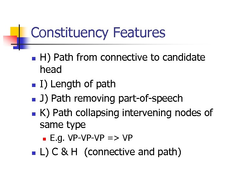 Constituency Features n n H) Path from connective to candidate head I) Length of