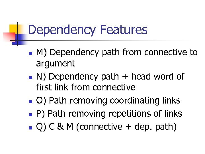 Dependency Features n n n M) Dependency path from connective to argument N) Dependency