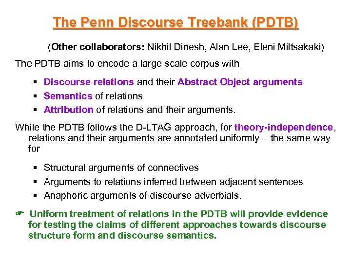 The Penn Discourse Treebank (PDTB) (Other collaborators: Nikhil Dinesh, Alan Lee, Eleni Miltsakaki) The