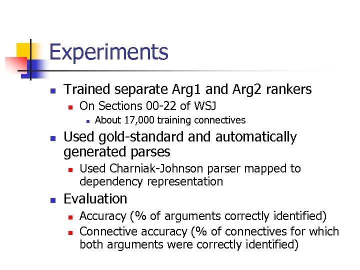 Experiments n Trained separate Arg 1 and Arg 2 rankers n On Sections 00