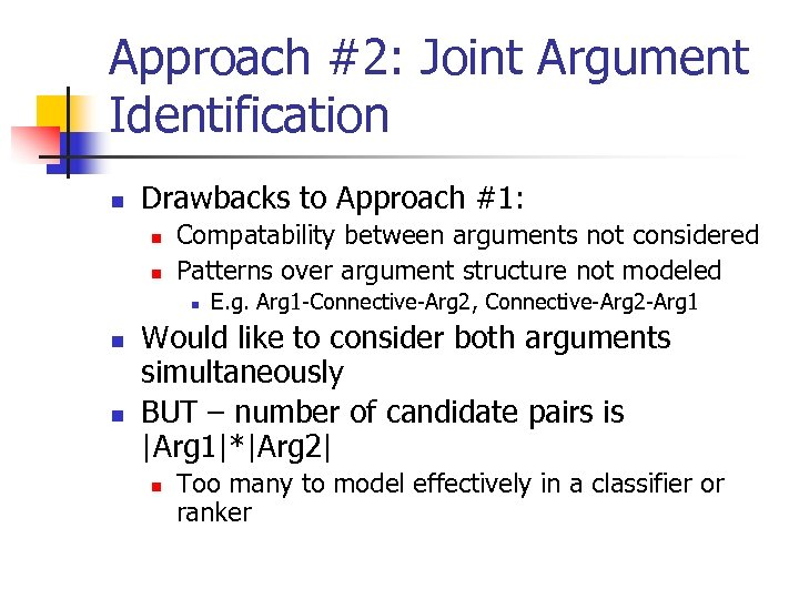 Approach #2: Joint Argument Identification n Drawbacks to Approach #1: n n Compatability between