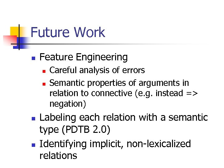 Future Work n Feature Engineering n n Careful analysis of errors Semantic properties of